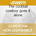 The cocktail cowboy goes it alone cd musicale di Dave Pegg