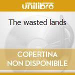 The wasted lands cd musicale di Phil Manzanera