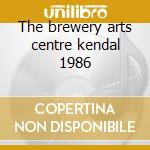 The brewery arts centre kendal 1986 cd musicale
