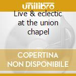 Live & eclectic at the union chapel cd musicale di All about eve