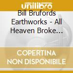ALL HEAVEN BROKE LOOSE                    cd musicale di BILL BRUFORD EARTHWO