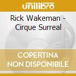 CIRQUE SURREAL                            cd musicale di Rick Wakeman