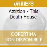This death house cd musicale di Attrition