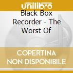 The worst of cd musicale di Black box recorder