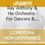 Ray Anthony & His Orchestra - For Dancers & Romantics Only cd musicale di Ray Anthony