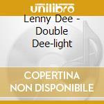 Lenny Dee - Double Dee-light cd musicale di Artisti Vari