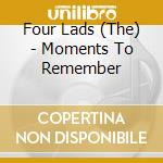 Four Lads - Moments To Remember cd musicale di The Four lads