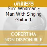 The man with the singing guitar cd musicale di Slim Whitman