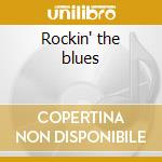 Rockin' the blues cd musicale