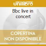 Bbc live in concert cd musicale