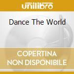 DANCE THE WORLD                           cd musicale di Artisti Vari
