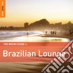 THE ROUGH GUIDE TO BRAZILIAN LOUNGE       cd musicale di Guide Rough