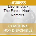 ELEPHANTITIS - THE FUNK+ HOUSE REMIXES cd musicale di BRAND NEW HEAVIES