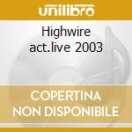 Highwire act.live 2003 cd musicale di Feat Little