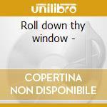 Roll down thy window - cd musicale di Vodoo Tory