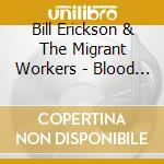 Bill Erickson & The Migrant Workers - Blood Mixed With The Dust cd musicale di Bill erickson & the migrant wo