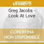 Look at love - cd musicale di Jacobs Greg