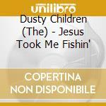 Jesus took me fishin' cd musicale di The dusty children