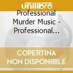 Professional Murder Music - Professional Murder Music cd musicale di Professional murder music
