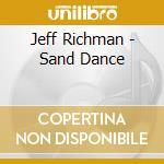 Sand dance - cd musicale di Richman Jeff