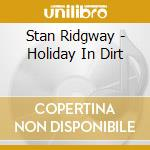 HOLIDAY IN DIRT cd musicale di RIDGWAY STAN