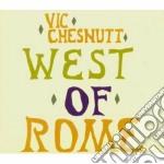 Vic Chesnutt - West Of Rome cd musicale di CHESNUTT VIC