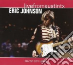 Eric Johnson - Live From Austin Tx cd musicale di JOHNSON ERIC