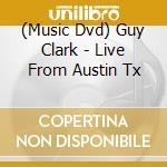 Guy Clark - Live From Austin Tx cd musicale di GUY CLARK