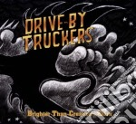 Drive-by Truckers - Brighter Than Creation's Dark cd musicale di DRIVE BY TRUCKERS