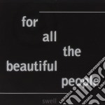 Swell - For All The Beautiful People cd musicale di SWELL