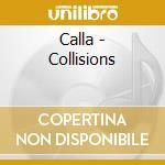 Calla - Collisions cd musicale di CALLA