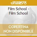Film School - Film School cd musicale di FILM SCHOOL