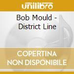 Bob Mould - District Line cd musicale di BOB MOULD