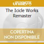 THE ICICLE WORKS REMASTER cd musicale di ICICLE WORKS