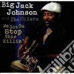 Big Jack Johnson - We Got Stop This Killin' cd musicale di Big jack johnson
