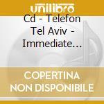 CD - TELEFON TEL AVIV - IMMEDIATE ACTION #8 cd musicale di TELEFON TEL AVIV