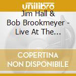 Jim Hall & Bob Brookmeyer - Live At The Borth Sea... cd musicale di HALL JIM/BROOKMEYER BOB