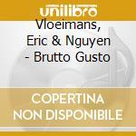 Vloeimans, Eric & Nguyen - Brutto Gusto cd musicale di Eric Vloeimans