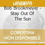 Bob Brookmeyer - Stay Out Of The Sun cd musicale di Bob Brookmeyer