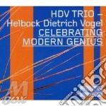 Hdv Trio - Celebrating Modern Genius cd musicale di Hdv trio (helbock/di