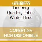 Lindberg Quartet, John - Winter Birds cd musicale di John Lindberg