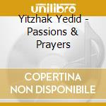 Passions and prayers cd musicale di Yitzhak Yedid