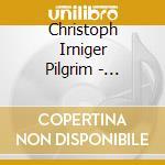 Christoph irniger pilgrim-mt.tongarirocd cd musicale di Christoph irniger pi
