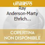 Anderson, Ray - Hear You Say - Live In.. cd musicale di Anderson-marty Ray
