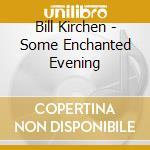Bill Kirchen - Some Enchanted Evening cd musicale di Bill Kirchen