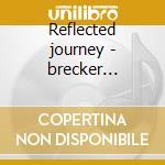 Reflected journey - brecker michael brecker randy cd musicale di Joe chindamo/m.& r.brecker