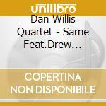 Dan Willis Quartet - Same Feat.Drew Gress cd musicale di Dan willis quartet