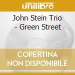John Stein Trio - Green Street cd musicale di The john stein trio