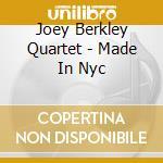 Joey Berkley Quartet - Made In Nyc cd musicale di Joey berkley quartet