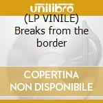 (LP VINILE) Breaks from the border lp vinile di Th New mastersounds